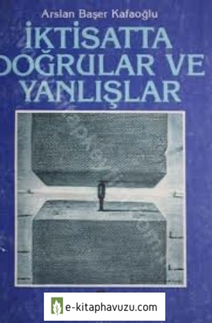 Arslan Başer Kafaoğlu - İktisatta Doğrular Ve Yanlışlar