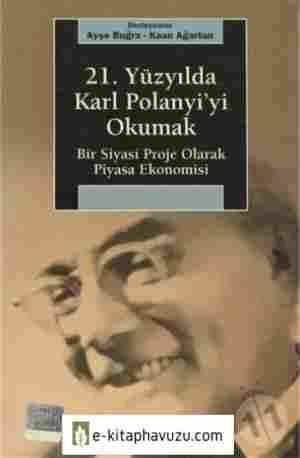 Ayşe Buğra - Kaan Ağartan - 21. Yüzyılda Karl Polanyi&39;yi Okumak - İletişim Yayınları