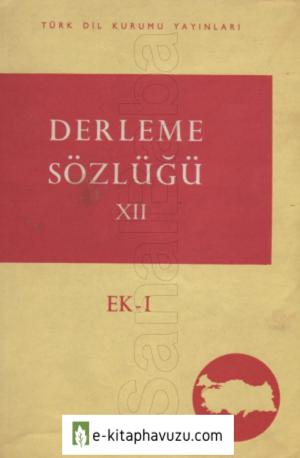 Derleme Sözlüğü 12. Cilt Ek-1 Tdk