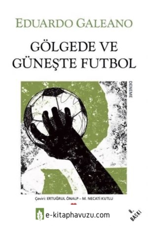 Eduardo Galeano - Gölgede Ve Güneşte Futbol - Can kiabı indir