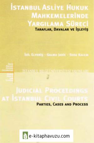 İdil Elveriş - İstanbul Asliye Hukuk Mahkemelerinde Yargılama Süreci - İstanbul Bilgi Üniversitesi Yayınları