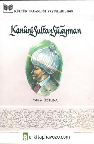 Kanûnî Sultan Süleyman - Yılmaz Öztuna