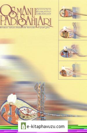 Osmanlı Padişahları (Portreleriyle, Biyografileriyle, Tuğralarıyla)