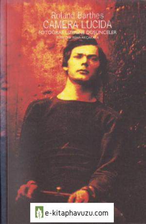 Roland Barthes - Camera Lucida Fotoğraf Üzerine Düşünceler - Altıkırkbeş Yayınları