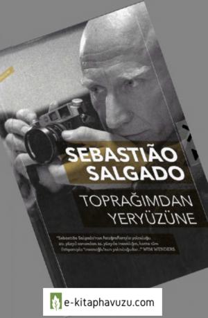 Sebastiao Salgado - Toprağımdan Yeryüzüne