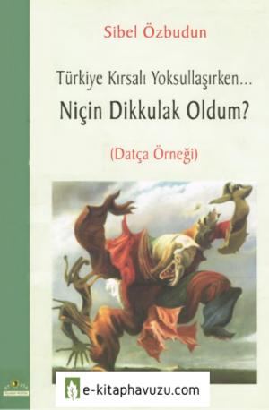 Sibel Özbudun - Türkiye Kırsalı Yoksullaşırken Niçin Dikkulak Oldum-Datça Örneği-