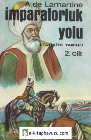 A. De Lamartine - Türkiye Tarihi 02 - İmparatorluk Yolu kiabı indir
