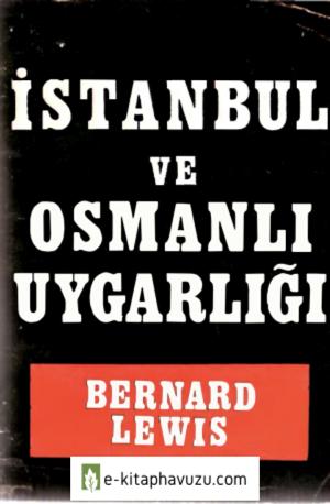 Bernard Lewis - İstanbul Ve Osmanlı Uygarlığı