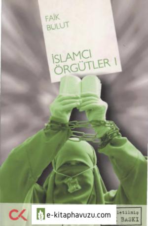 Faik Bulut - İslamcı Örgütler I - Cumhuriyet Kitapları