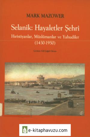 Mark Mazower - Selanik- Hayaletler Şehri (1430 - 1950)