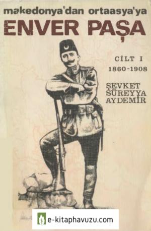 Şevket Süreyya Aydemir - Enver Paşa - Makedonya'dan Ortaasya'ya Cilt 1 1860-1908 Remzi Kitabevi kiabı indir