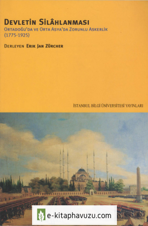 Erik Jan Zürcher - Devletin Silâhlanması - İstanbul Bilgi Üniversitesi Yayınları