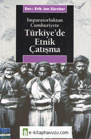 Erik Jan Zürcher - İmparatorluktan Cumhuriyete Türkiyede Etnik Çatışma