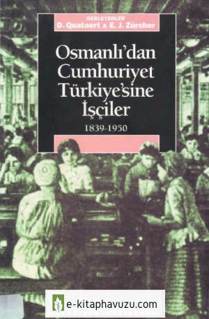 Erik Jan Zürcher - Osmanlıdan Cumhuriyet Türkiyesine İşçiler - İletişim Yayınları