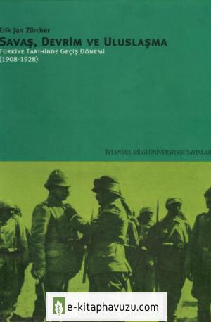 Erik Jan Zürcher - Savaş Devrim Ve Uluslaşma -Türkiye Tarihinde Geçiş Dönemi 1908-1928 (2)
