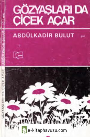 Abdulkadir Bulut - Gözyaşları Da Çiçek Açar - Yazko Yay-Şiir- 1983-Cs