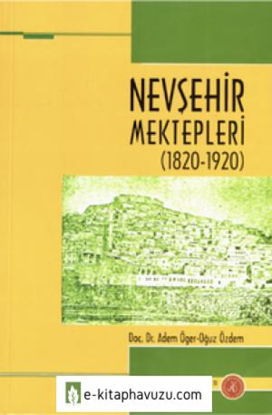 Adem Öger - Oğuz Özdem - Nevşehir Mektepleri 1820-1920