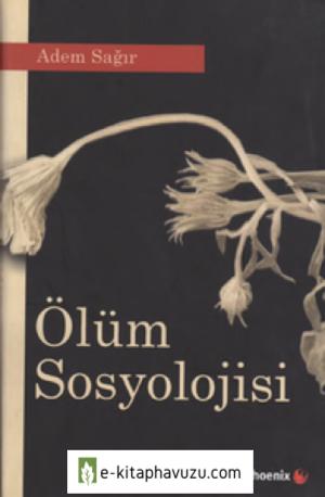 Adem Sağır - Ölüm Sosyolojisi - Phoenix Yayınları