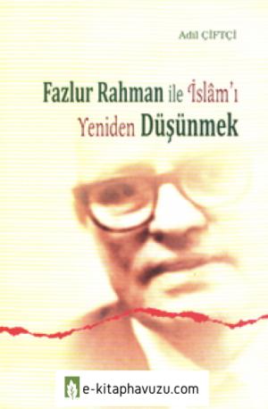 Adil Çiftçi - Fazlur Rahman İle İslam'I Yeniden Düşünmek [Ankara Okulu~2015, 3.basım]