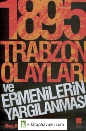 Ahmet Halaçoğlu - 1895 Trabzon Olayları Ve Ermenilerin Yargılanması