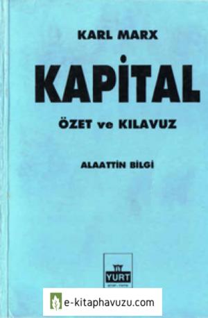 Alaattin Bilgi - Karl Marks Kapital Özet Ve Kılavuz - Yurt Yayınları