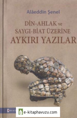 Alaeddin Şenel - Din-Ahlak Ve Saygı-Biat Üzerine Aykırı Yazılar - Bilim Ve Gelecek Yayınları