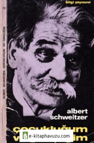 Albert Schweitzer - Çocukluğum Ve Gençliğim - Bilgi 1966