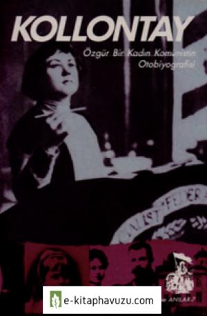 Alexandra Kollontai - Özgür Bir Kadın Komünistin Otobiyografisi
