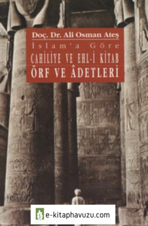 Ali Osman Ateş - İslam'a Göre Cahiliye Ve Ehl-İ Kitab Örf Ve Adetleri