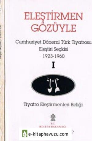 & - Cumhuriyet Dönemi Türk Tiyatrosu Eleştiri Seçkisi - Cilt 1 - 1923-1960 - Kül.b.1994