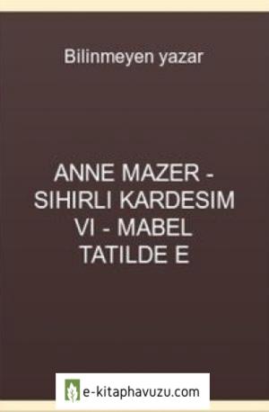Anne Mazer - Sihirli Kardesim Vı - Mabel Tatilde E