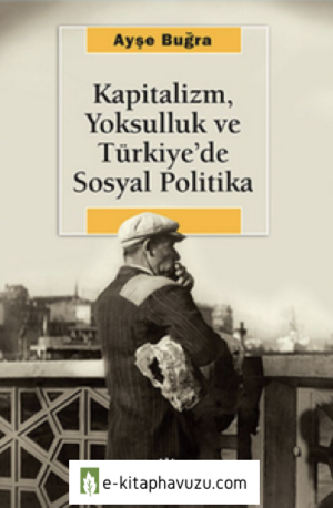 Ayşe Buğra - Kapitalizm Yoksulluk Ve Türkiye'de Sosyal Politika