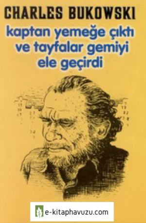 Charles Bukowski - Kaptan Yemeğe Çıktı Ve Tayfalar Gemiyi Ele Geçirdi - Parantez Yayınları