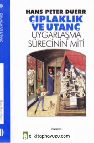 Çıplaklık Ve Utanç - Uygarlaşma Süreci Miti - Hans Peter Duerr