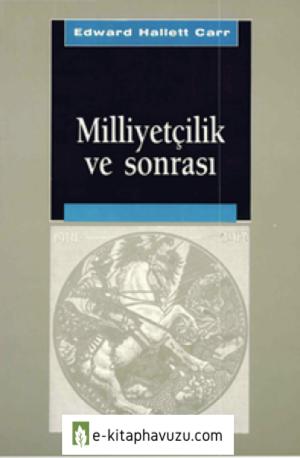 Edward Hallett Carr - Milliyetçilik Ve Sonrası - İletişim Yayınları