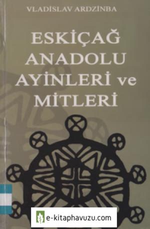 Eskiçağ Anadolu Ayinleri Ve Mit - Vladislav Ardzinba
