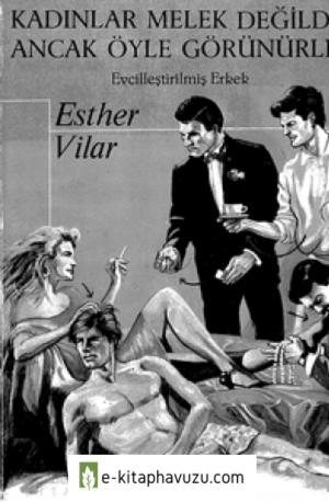 Esther Vilar - Kadınlar Melek Değildir Ancak Öyle Görünürler (Evcilleştirilmiş Erkek) - Lanse Kitap