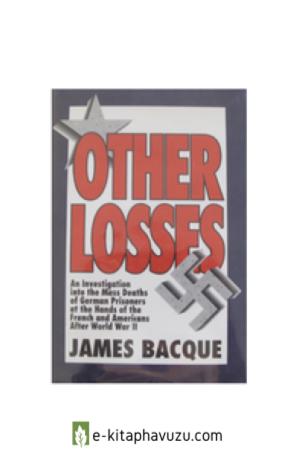 James Bacque - Diğer Kayıplar - Alman Soykırımı