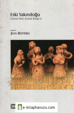 Jean Bottero - Eski Yakindoğu Sümerden Kutsal Kitapa