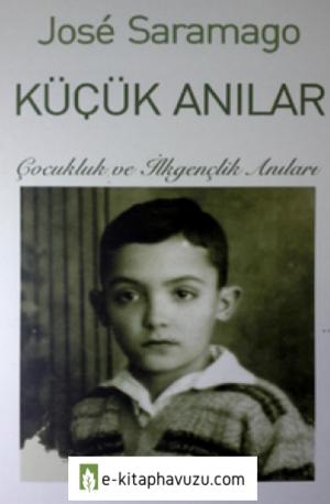 José Saramago - Küçük Anılar Çocukluk Ve İlkgençlik Anıları