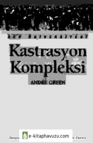 Kastrasyon Kompleksi - Andre Green - İletişim