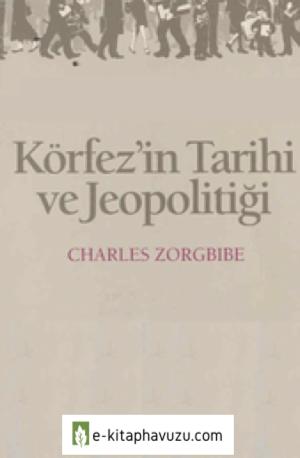 Körfezin Tarihi Ve Jeopolitiği - Charles Zorgbibe - İletişim