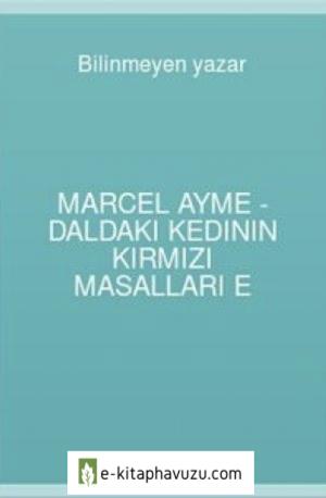 Marcel Ayme - Daldaki Kedinin Kırmızı Masalları E