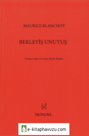Maurice Blanchot - Bekleyiş Unutuş - Monokl Yayınları