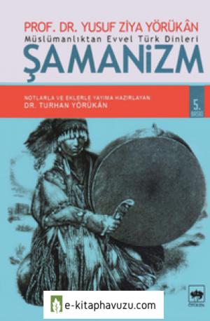 Müslümanlıktan Evvel Türk Dinleri Şamanizm - Yusuf Ziya Yörükan