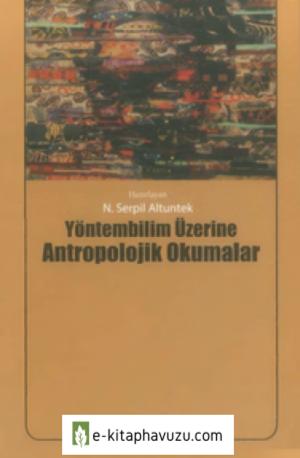 N. Serpil Altuntek - Yöntembilim Üzerine Antropolojik Okumalar - Ütopya Yayınları