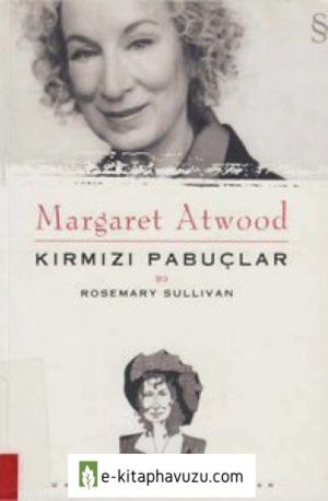 Rosemary Sullivan - Margaret Atwood - Kırmızı Pabuclar Cs