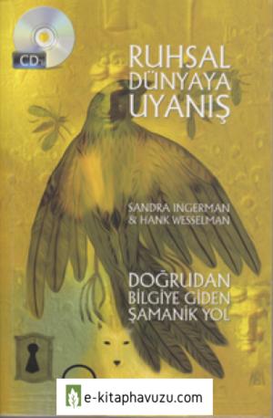 Ruhsal Dünyaya Uyanış- Doğrudan Bilgiye Giden Şamanik Yol - Sandra Ingerman & Hank Wesselman