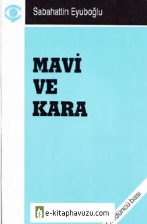 Sabahattin Eyuboğlu - Mavi Ve Kara (Denemeler 1940 - 1973)