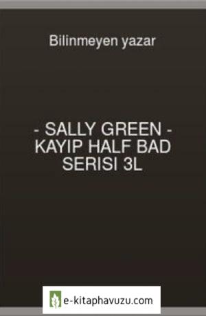 Sally Green - Kayıp Half Bad Serisi 3